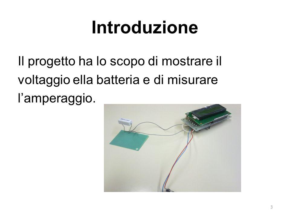 3 Introduzione Il progetto ha lo scopo di mostrare il voltaggio ella batteria e di misurare l'amperaggio.