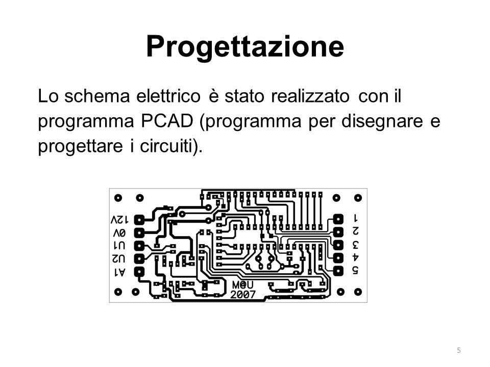 5 Progettazione Lo schema elettrico è stato realizzato con il programma PCAD (programma per disegnare e progettare i circuiti).