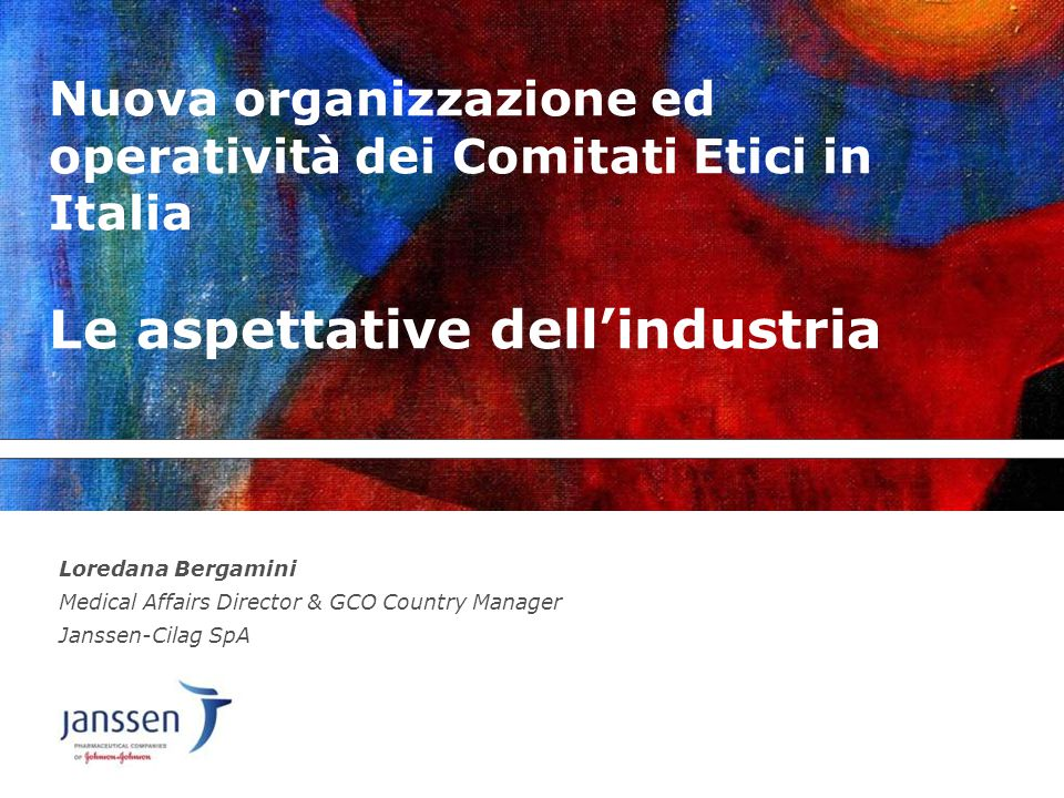 Nuova organizzazione ed operatività dei Comitati Etici in Italia Le aspettative dell'industria Loredana Bergamini Medical Affairs Director & GCO Count
