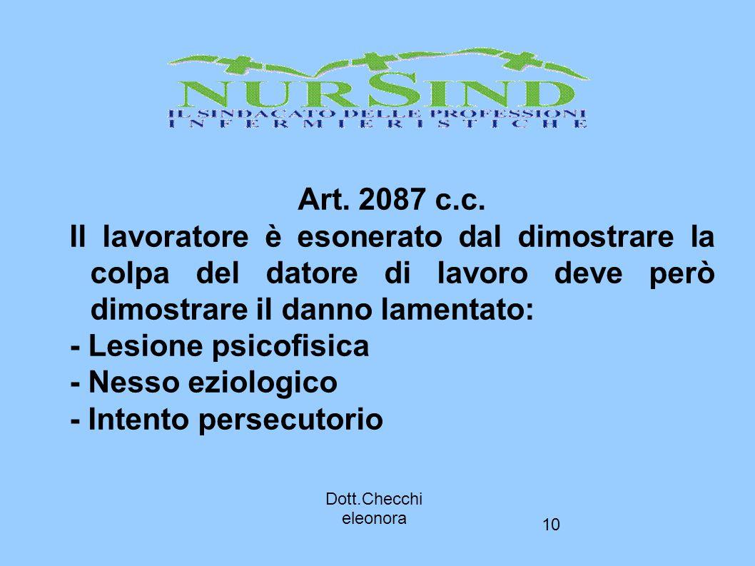 10 Art. 2087 c.c. Il lavoratore è esonerato dal dimostrare la colpa del datore di lavoro deve però dimostrare il danno lamentato: - Lesione psicofisic