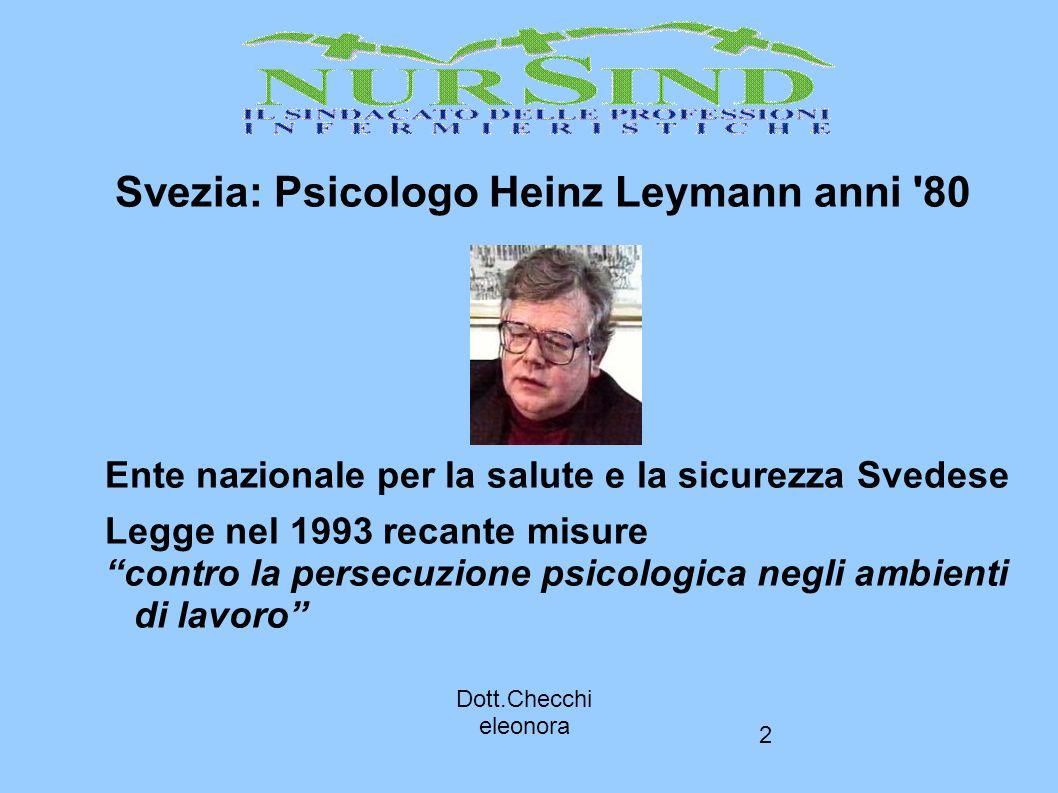 """2 Svezia: Psicologo Heinz Leymann anni '80 Ente nazionale per la salute e la sicurezza Svedese Legge nel 1993 recante misure """"contro la persecuzione p"""