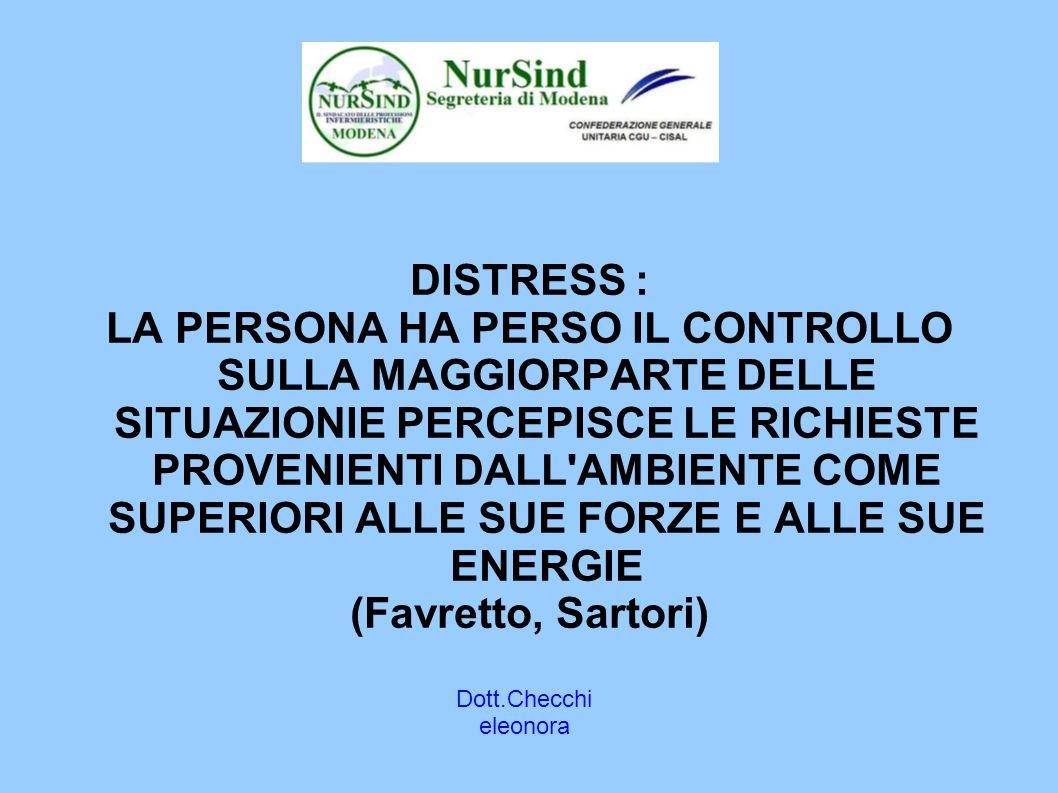 DISTRESS : LA PERSONA HA PERSO IL CONTROLLO SULLA MAGGIORPARTE DELLE SITUAZIONIE PERCEPISCE LE RICHIESTE PROVENIENTI DALL AMBIENTE COME SUPERIORI ALLE SUE FORZE E ALLE SUE ENERGIE (Favretto, Sartori) Dott.Checchi eleonora