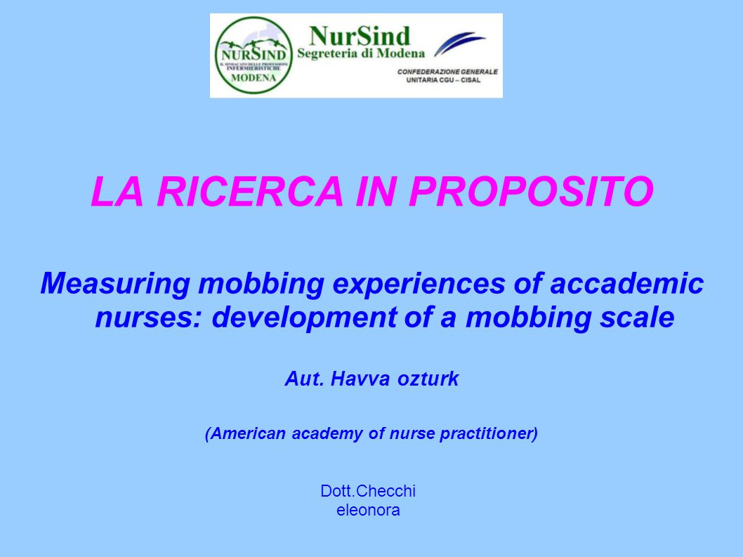 LA RICERCA IN PROPOSITO Measuring mobbing experiences of accademic nurses: development of a mobbing scale Aut.