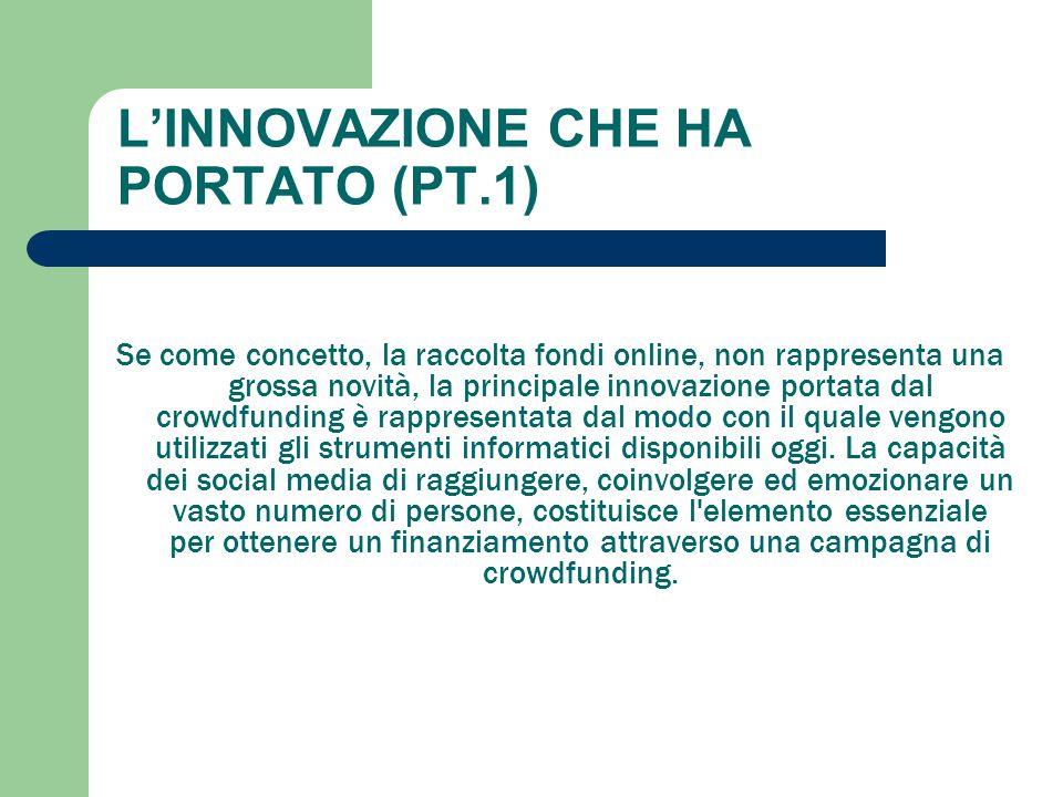 L'INNOVAZIONE CHE HA PORTATO (PT.1) Se come concetto, la raccolta fondi online, non rappresenta una grossa novità, la principale innovazione portata d