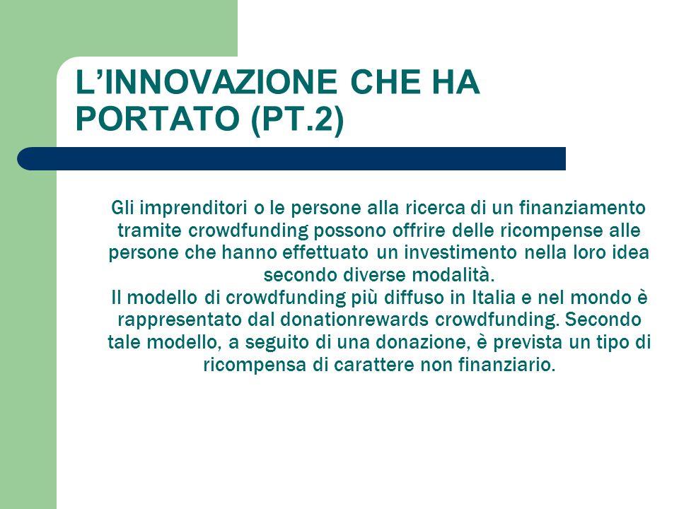 L'INNOVAZIONE CHE HA PORTATO (PT.2) Gli imprenditori o le persone alla ricerca di un finanziamento tramite crowdfunding possono offrire delle ricompen