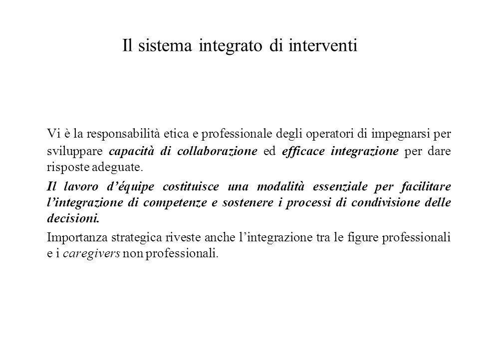Il sistema integrato di interventi Vi è la responsabilità etica e professionale degli operatori di impegnarsi per sviluppare capacità di collaborazione ed efficace integrazione per dare risposte adeguate.