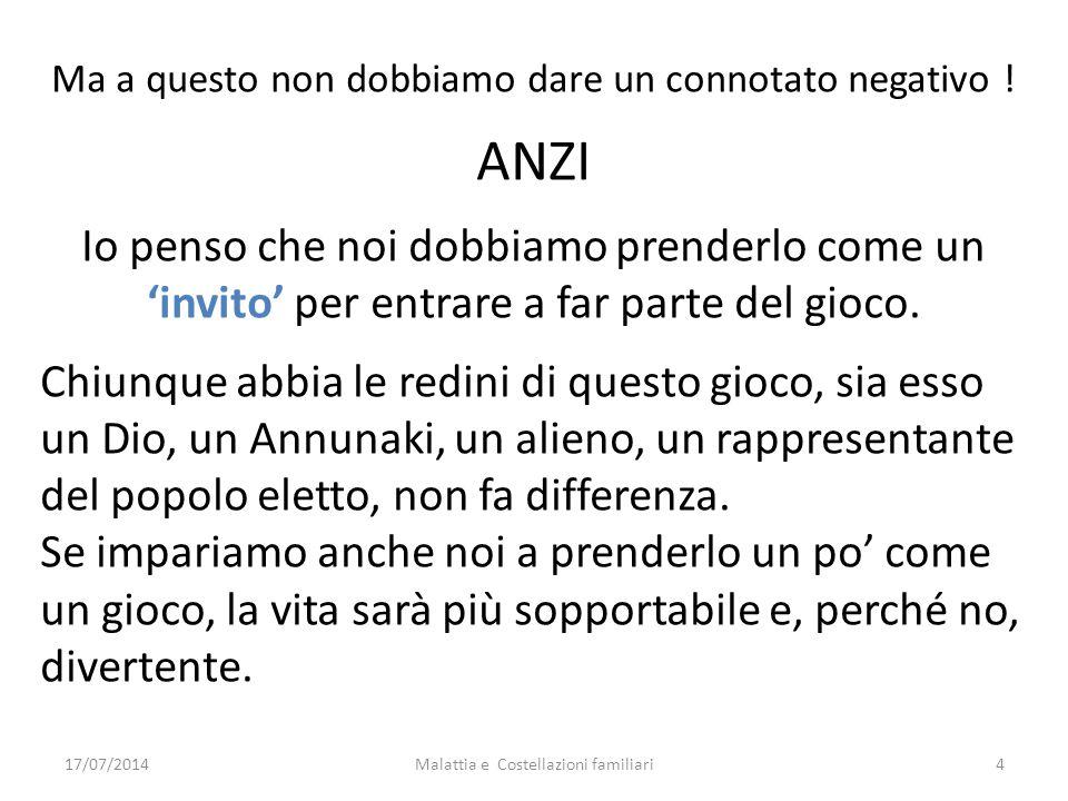 17/07/2014Malattia e Costellazioni familiari5 Non voglio aggiungere altro riguardo a questo.