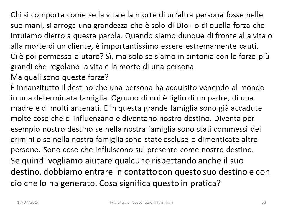 17/07/2014Malattia e Costellazioni familiari53 Chi si comporta come se la vita e la morte di un'altra persona fosse nelle sue mani, si arroga una gran