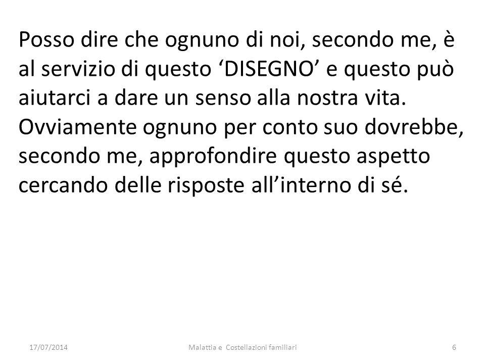 17/07/2014Malattia e Costellazioni familiari7 ESISTE UN SENSO UNA FORZA CHE CI TRASCENDE.
