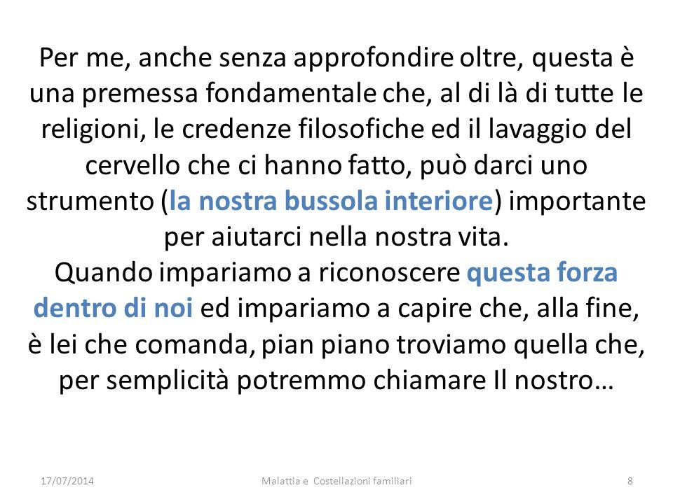 17/07/2014Malattia e Costellazioni familiari9 TIMONE INTERNO Non vorrei soffermarmi oltre su questa definizione.