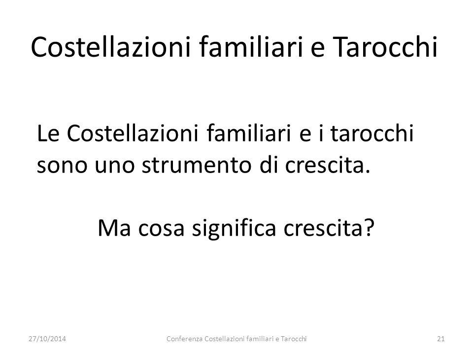 Conferenza Costellazioni familiari e Tarocchi21 Costellazioni familiari e Tarocchi Le Costellazioni familiari e i tarocchi sono uno strumento di cresc