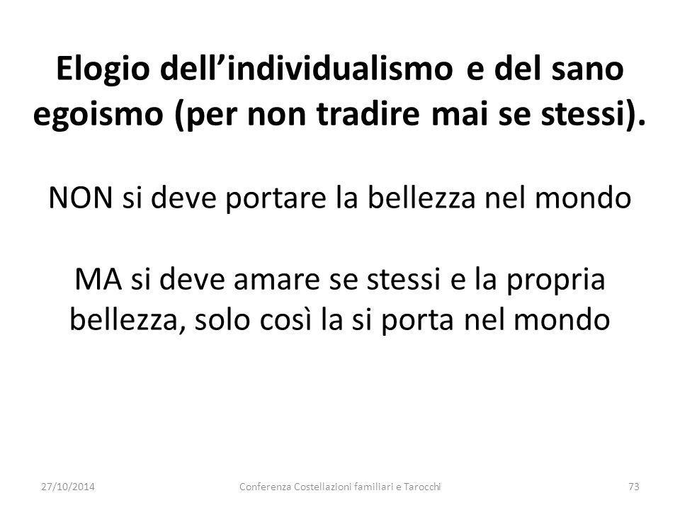 Conferenza Costellazioni familiari e Tarocchi73 Elogio dell'individualismo e del sano egoismo (per non tradire mai se stessi). NON si deve portare la
