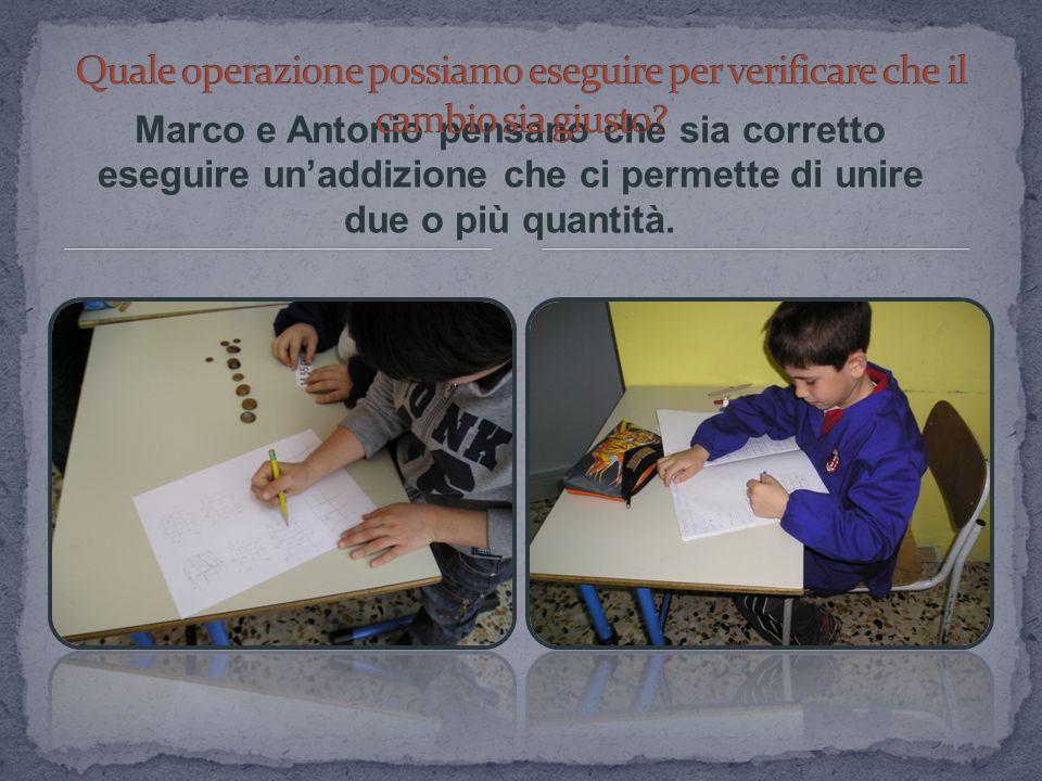 Marco e Antonio pensano che sia corretto eseguire un'addizione che ci permette di unire due o più quantità.