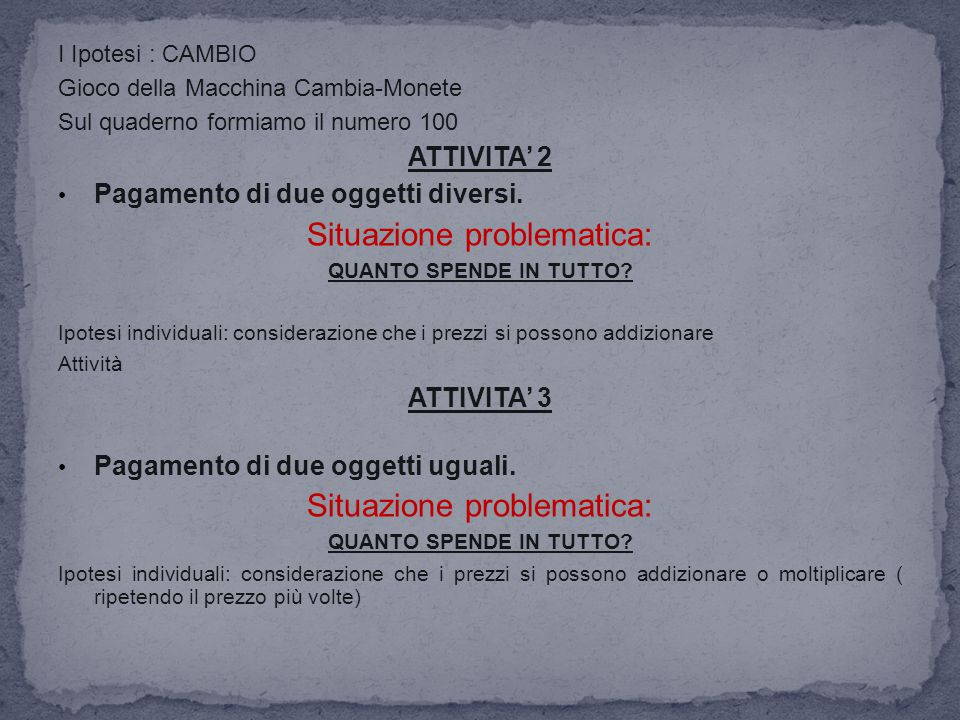 I Ipotesi : CAMBIO Gioco della Macchina Cambia-Monete Sul quaderno formiamo il numero 100 ATTIVITA' 2 Pagamento di due oggetti diversi. Situazione pro