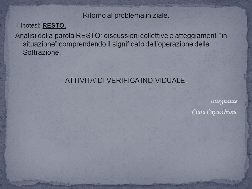 """Ritorno al problema iniziale. II Ipotesi: RESTO. Analisi della parola RESTO: discussioni collettive e atteggiamenti """"in situazione"""" comprendendo il si"""