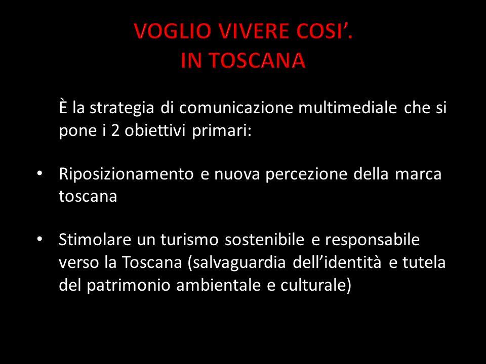 È la strategia di comunicazione multimediale che si pone i 2 obiettivi primari: Riposizionamento e nuova percezione della marca toscana Stimolare un turismo sostenibile e responsabile verso la Toscana (salvaguardia dell'identità e tutela del patrimonio ambientale e culturale)