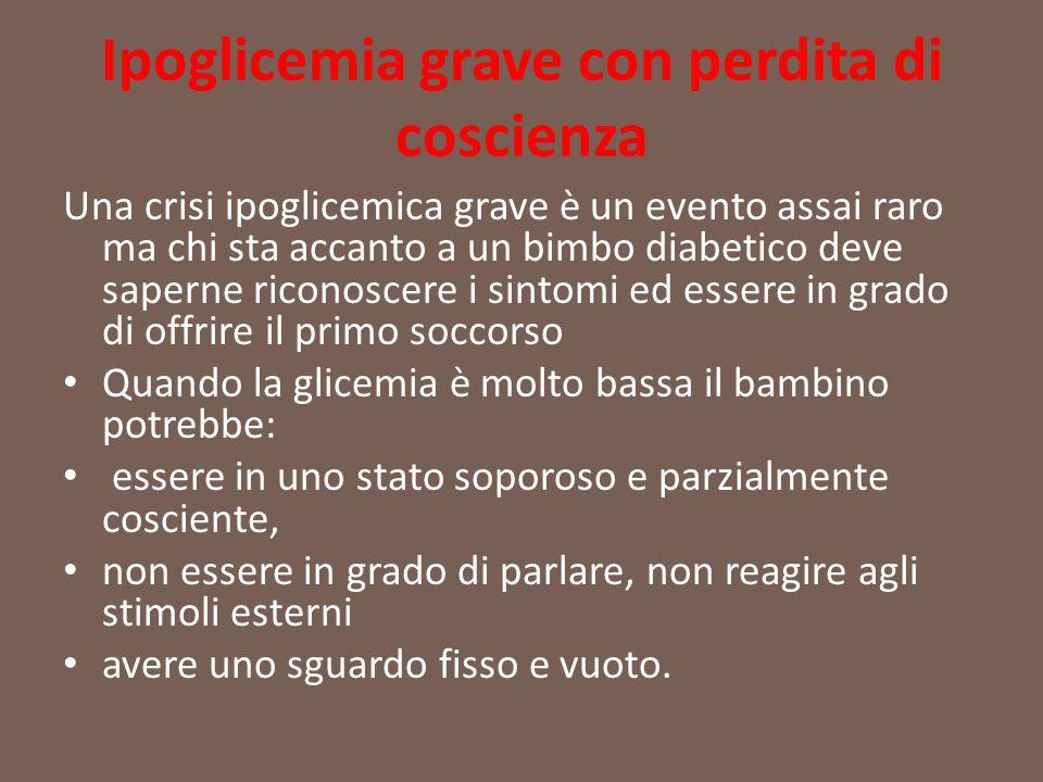 Ipoglicemia grave con perdita di coscienza Una crisi ipoglicemica grave è un evento assai raro ma chi sta accanto a un bimbo diabetico deve saperne ri
