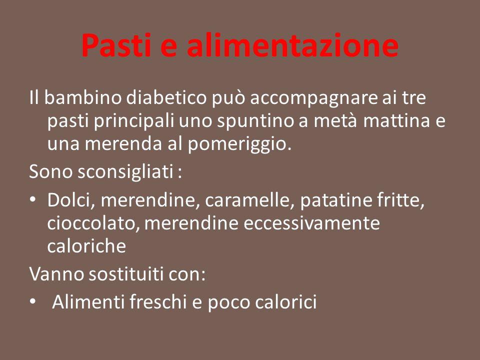 Pasti e alimentazione Il bambino diabetico può accompagnare ai tre pasti principali uno spuntino a metà mattina e una merenda al pomeriggio. Sono scon