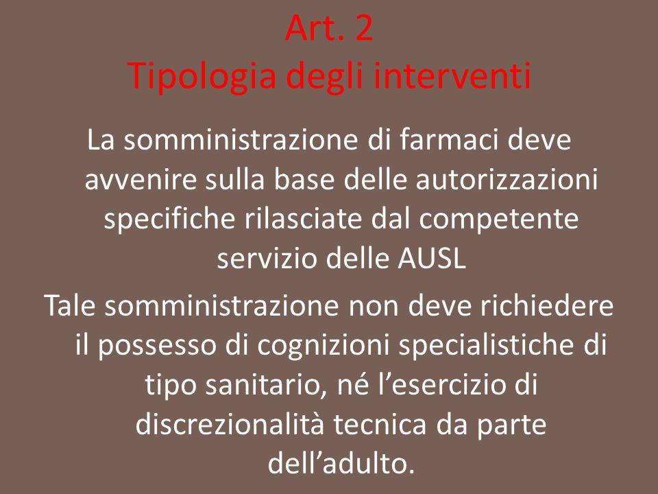 Art. 2 Tipologia degli interventi La somministrazione di farmaci deve avvenire sulla base delle autorizzazioni specifiche rilasciate dal competente se