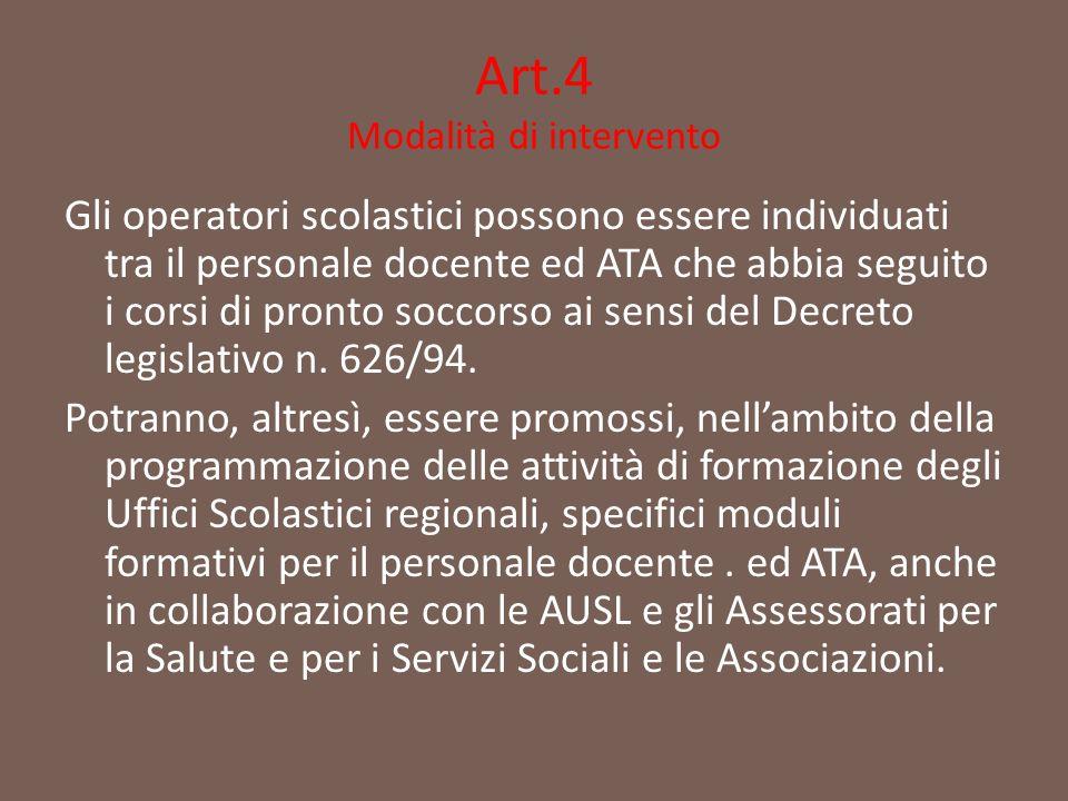 Art.4 Modalità di intervento Gli operatori scolastici possono essere individuati tra il personale docente ed ATA che abbia seguito i corsi di pronto s