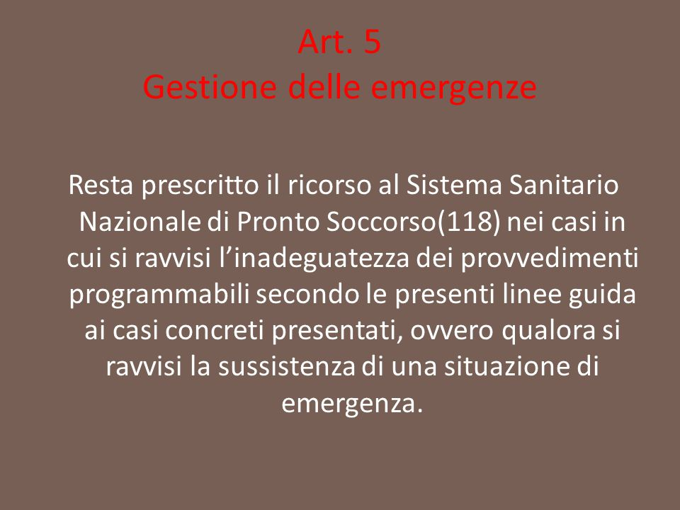 Art. 5 Gestione delle emergenze Resta prescritto il ricorso al Sistema Sanitario Nazionale di Pronto Soccorso(118) nei casi in cui si ravvisi l'inadeg