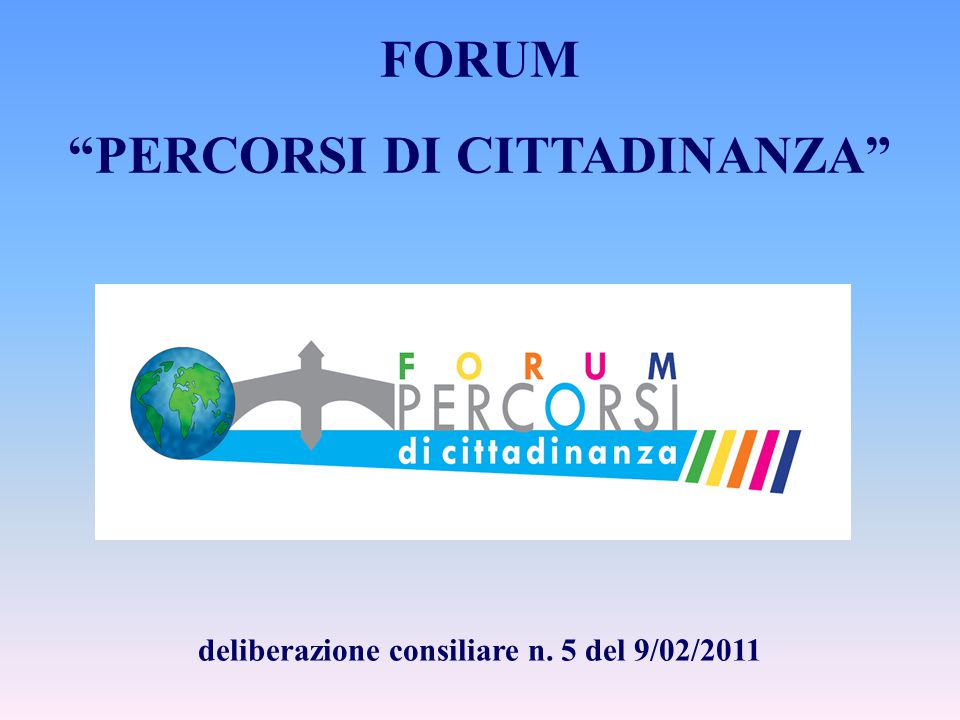 Il Forum Percorsi di cittadinanza è un organo consultivo istituito dalla Amministrazione Comunale di Pontedera nel 2011 per favorire e promuovere il dialogo e la conoscenza fra pubblica amministrazione, società civile e nuovi cittadini.