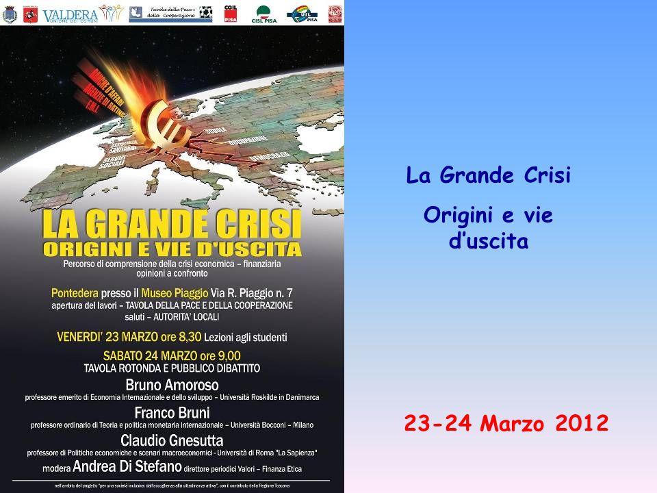 La Grande Crisi Origini e vie d'uscita 23-24 Marzo 2012