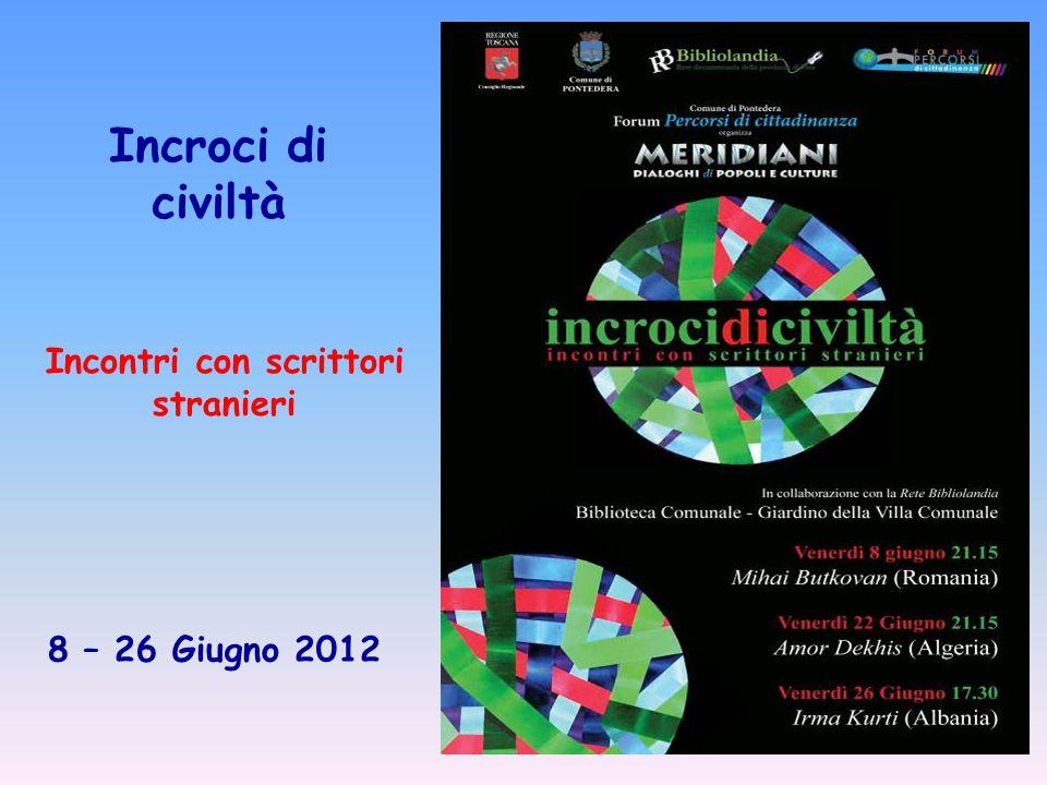 Incroci di civiltà Incontri con scrittori stranieri 8 – 26 Giugno 2012