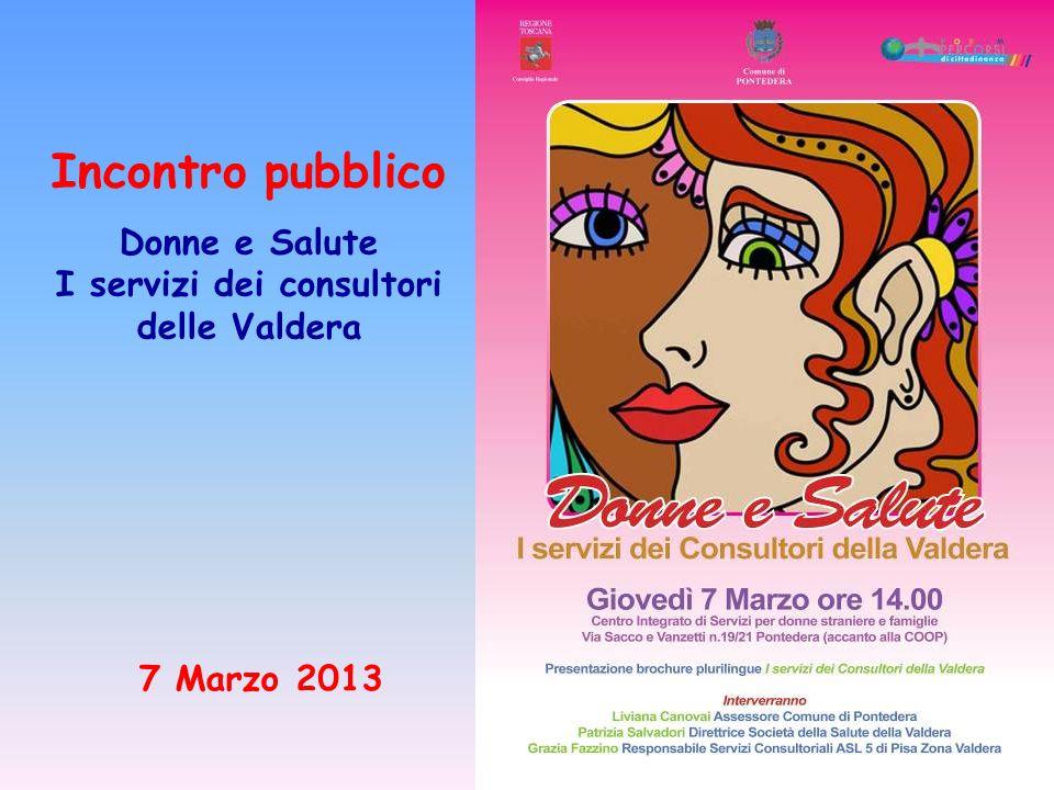 Incontro pubblico Donne e Salute I servizi dei consultori delle Valdera 7 Marzo 2013
