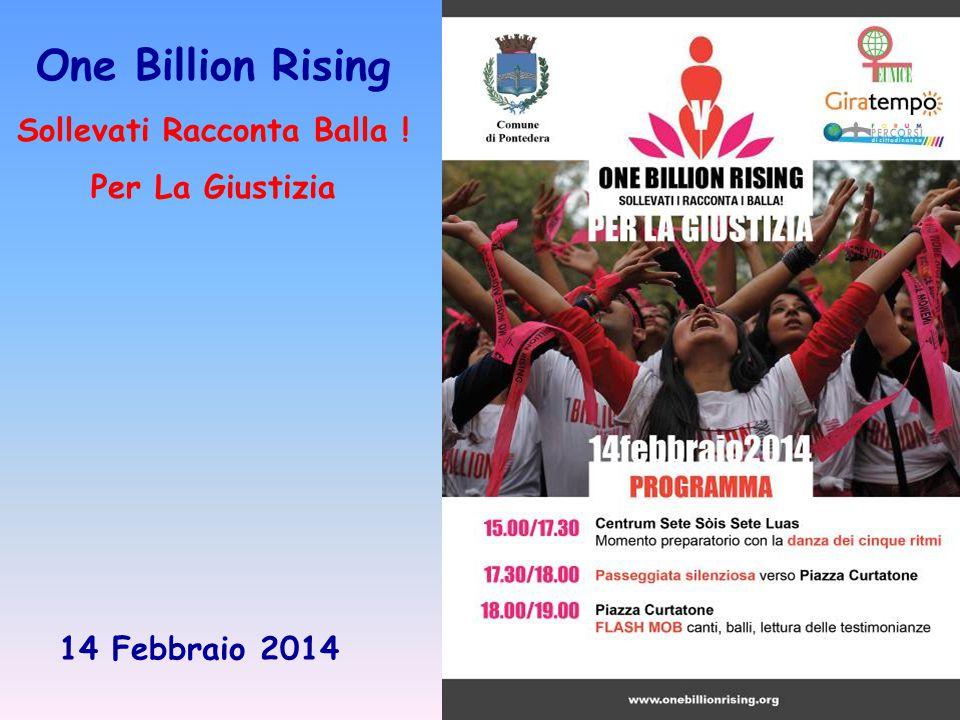 One Billion Rising Sollevati Racconta Balla ! Per La Giustizia 14 Febbraio 2014