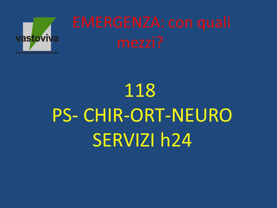EMERGENZA: con quali mezzi? 118 PS- CHIR-ORT-NEURO SERVIZI h24