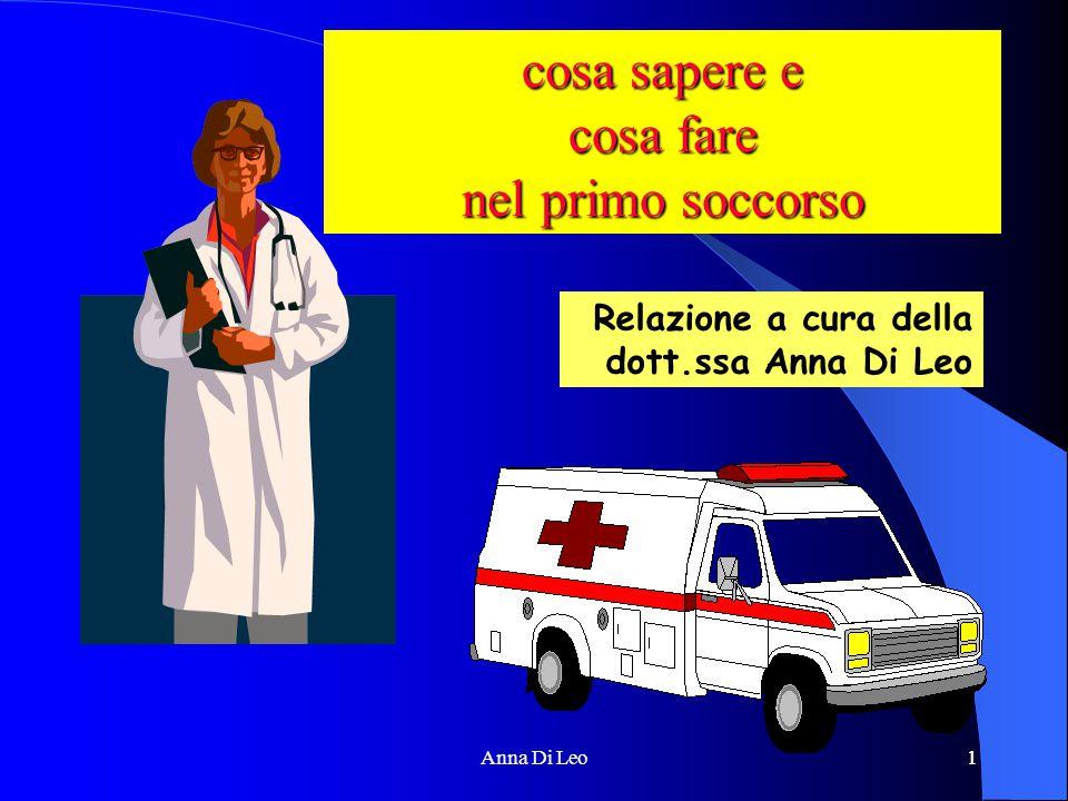 1Anna Di Leo1 cosa sapere e cosa fare nel primo soccorso Relazione a cura della dott.ssa Anna Di Leo