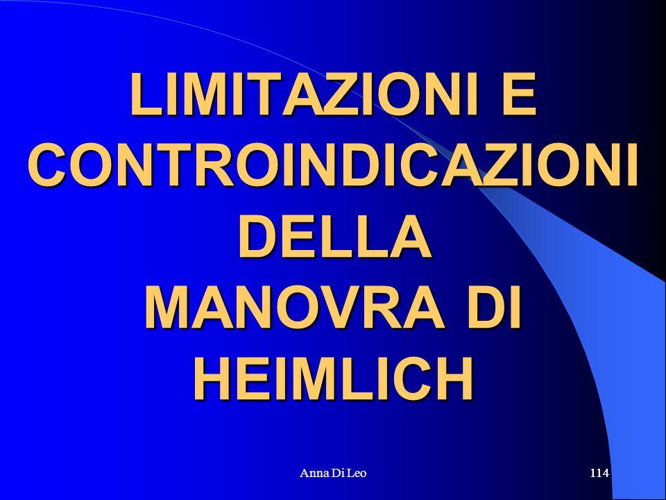 114Anna Di Leo114 LIMITAZIONI E CONTROINDICAZIONI DELLA MANOVRA DI HEIMLICH