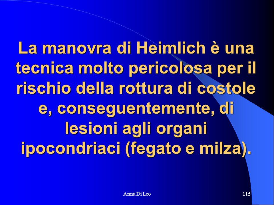 115Anna Di Leo115 La manovra di Heimlich è una tecnica molto pericolosa per il rischio della rottura di costole e, conseguentemente, di lesioni agli organi ipocondriaci (fegato e milza).
