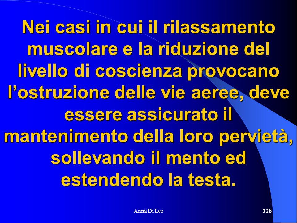 128Anna Di Leo128 Nei casi in cui il rilassamento muscolare e la riduzione del livello di coscienza provocano l'ostruzione delle vie aeree, deve esser