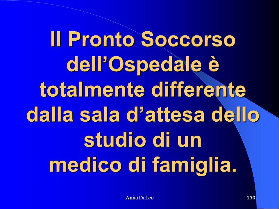 150Anna Di Leo150 Il Pronto Soccorso dell'Ospedale è totalmente differente dalla sala d'attesa dello studio di un medico di famiglia.