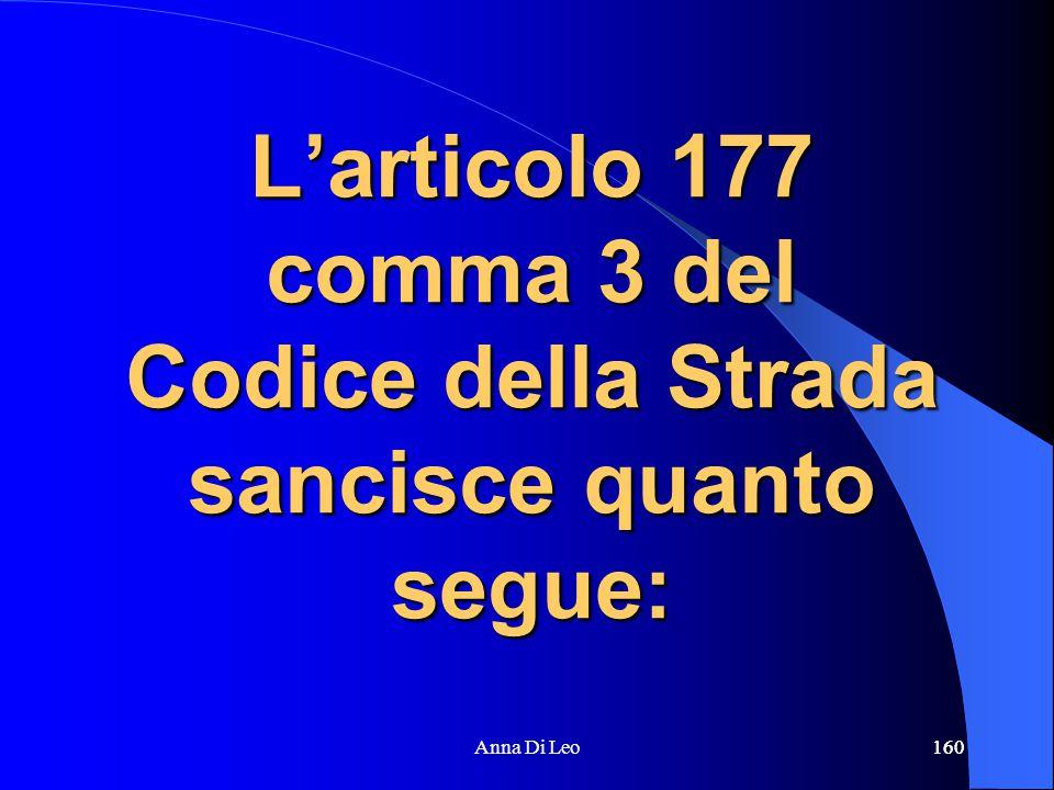 160Anna Di Leo160 L'articolo 177 comma 3 del Codice della Strada sancisce quanto segue: