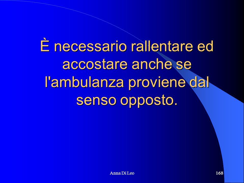 168Anna Di Leo168 È necessario rallentare ed accostare anche se l ambulanza proviene dal senso opposto.