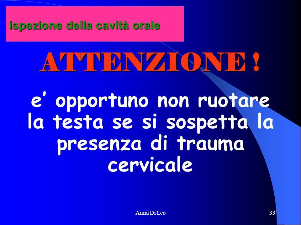 33Anna Di Leo33 ATTENZIONE ! e' opportuno non ruotare la testa se si sospetta la presenza di trauma cervicale ispezione della cavità orale