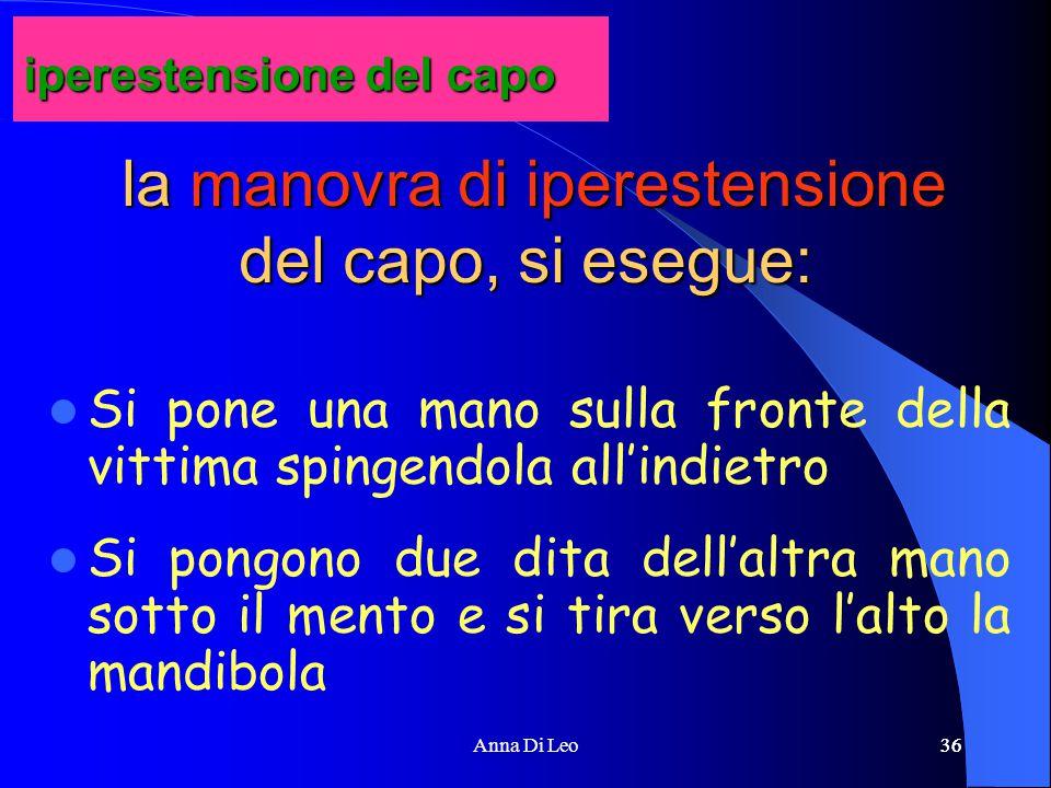 36Anna Di Leo36 la manovra di iperestensione del capo, si esegue: la manovra di iperestensione del capo, si esegue: Si pone una mano sulla fronte dell