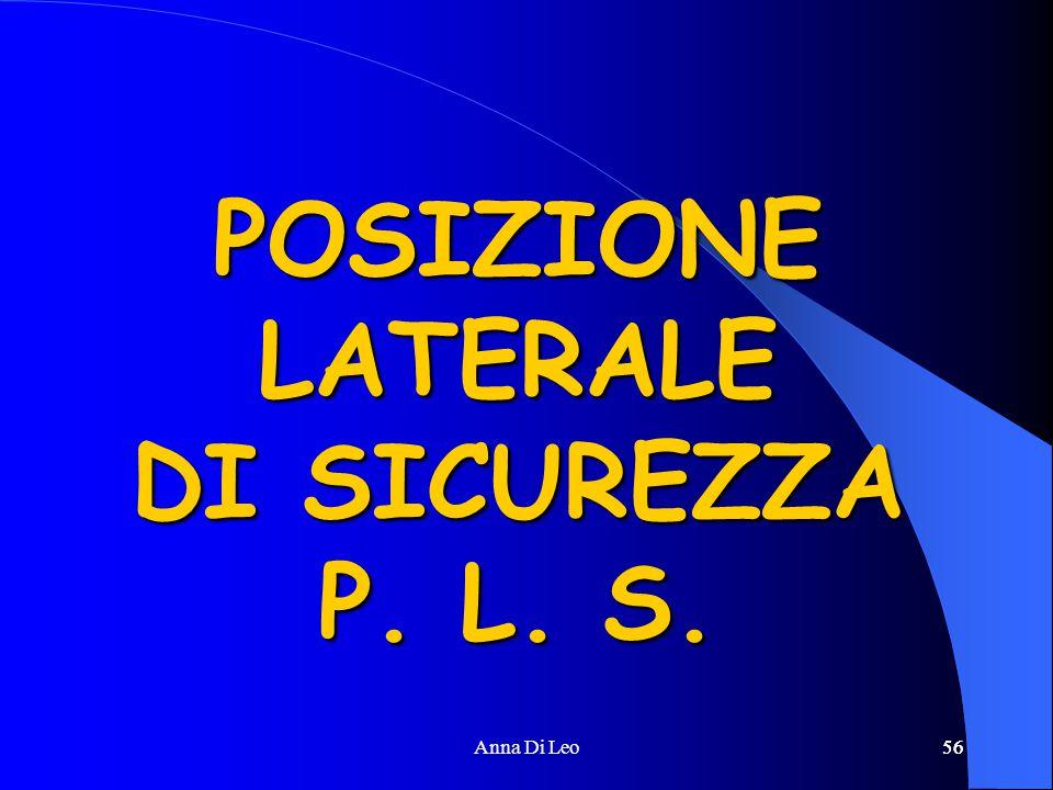 56Anna Di Leo56 POSIZIONE LATERALE DI SICUREZZA P. L. S.