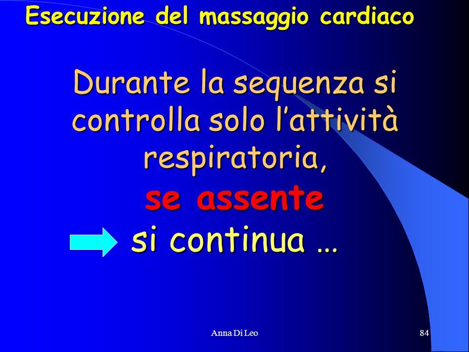 84Anna Di Leo Durante la sequenza si controlla solo l'attività respiratoria, se assente si continua … Esecuzione del massaggio cardiaco