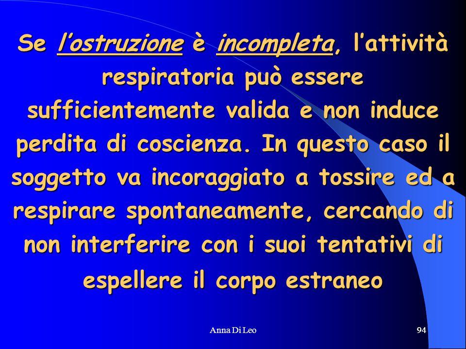 94Anna Di Leo94 Se l'ostruzione è incompleta, l'attività respiratoria può essere sufficientemente valida e non induce perdita di coscienza. In questo
