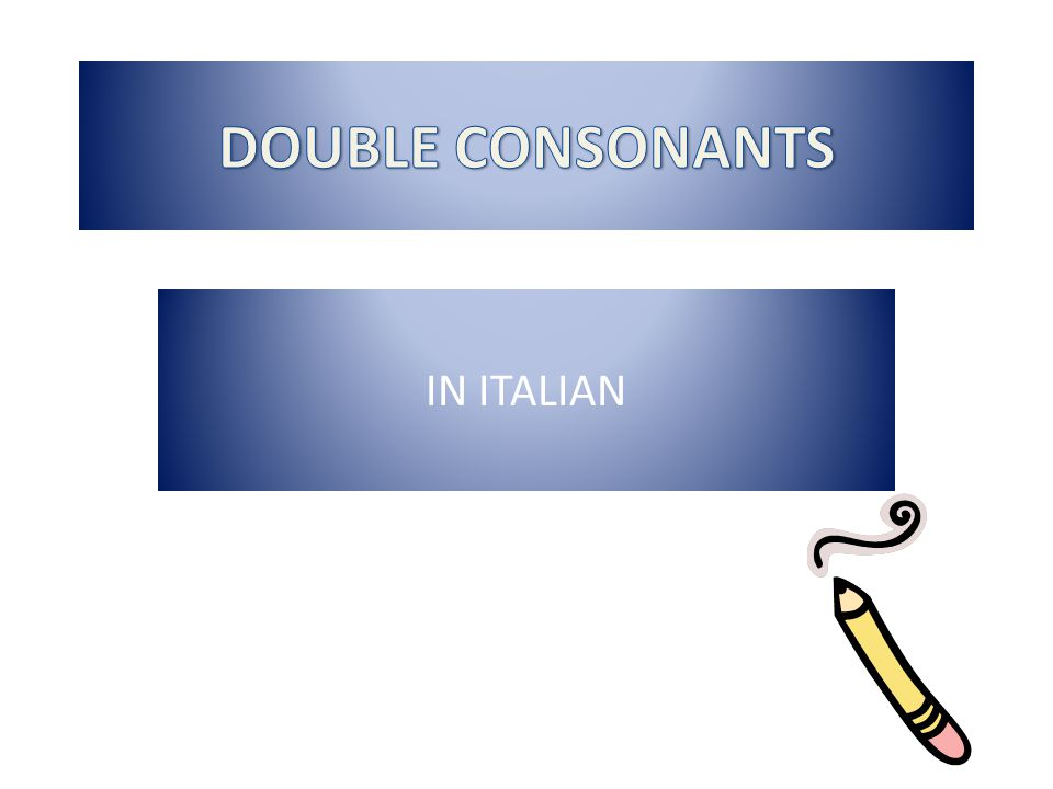 All consonants can be double.