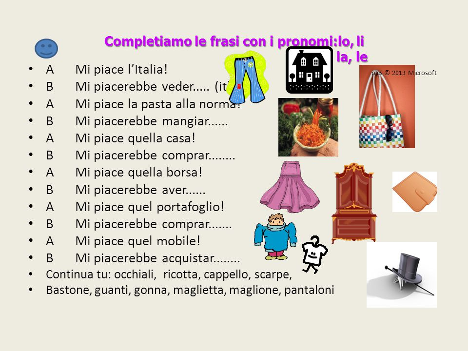 Completiamo le frasi con i pronomi:lo, li la, le AMi piace l'Italia! BMi piacerebbe veder..... (it) AMi piace la pasta alla norma! BMi piacerebbe mang