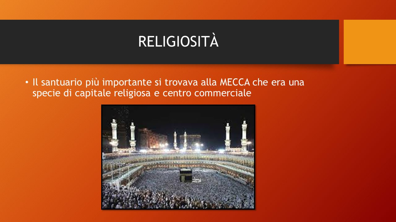 RELIGIOSITÀ Il santuario più importante si trovava alla MECCA che era una specie di capitale religiosa e centro commerciale