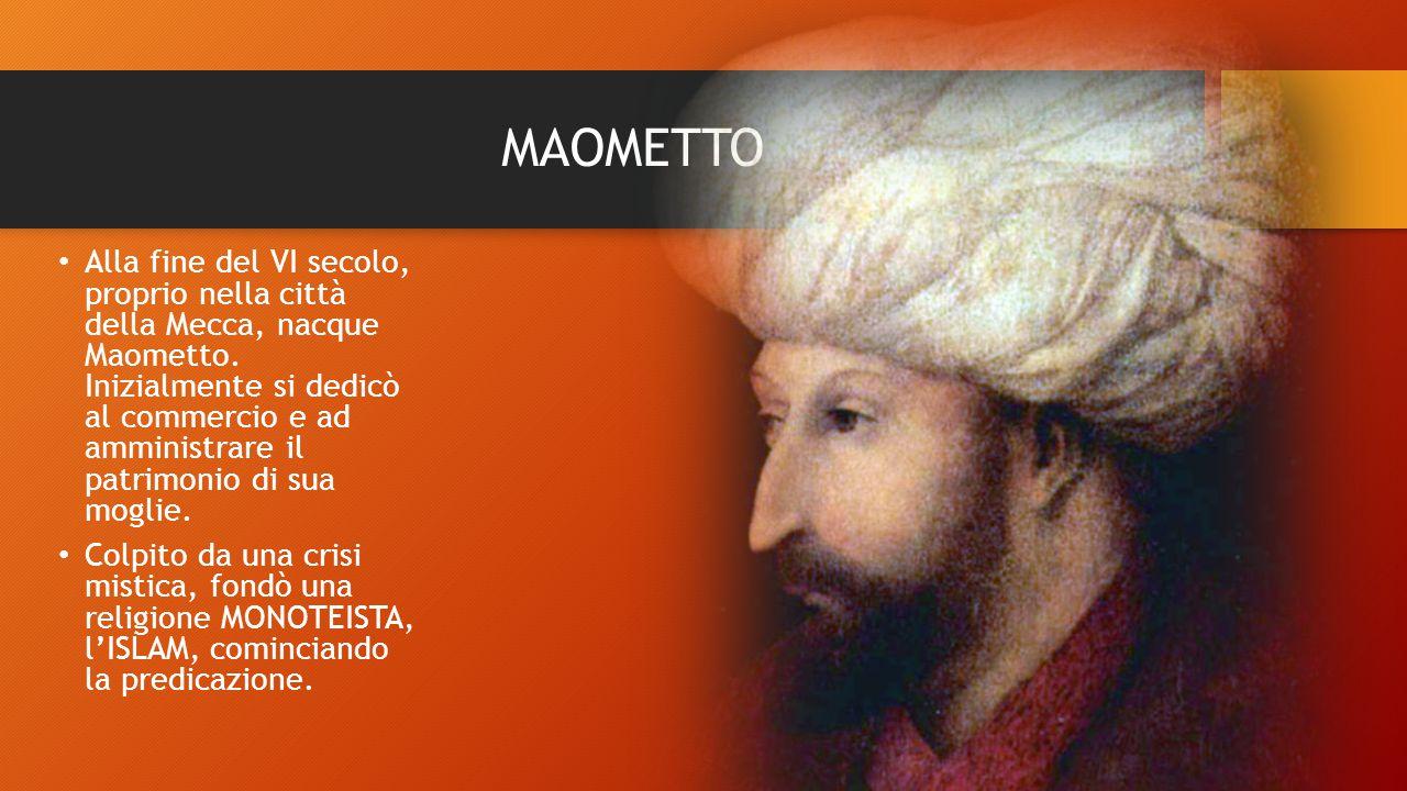 Alla fine del VI secolo, proprio nella città della Mecca, nacque Maometto. Inizialmente si dedicò al commercio e ad amministrare il patrimonio di sua