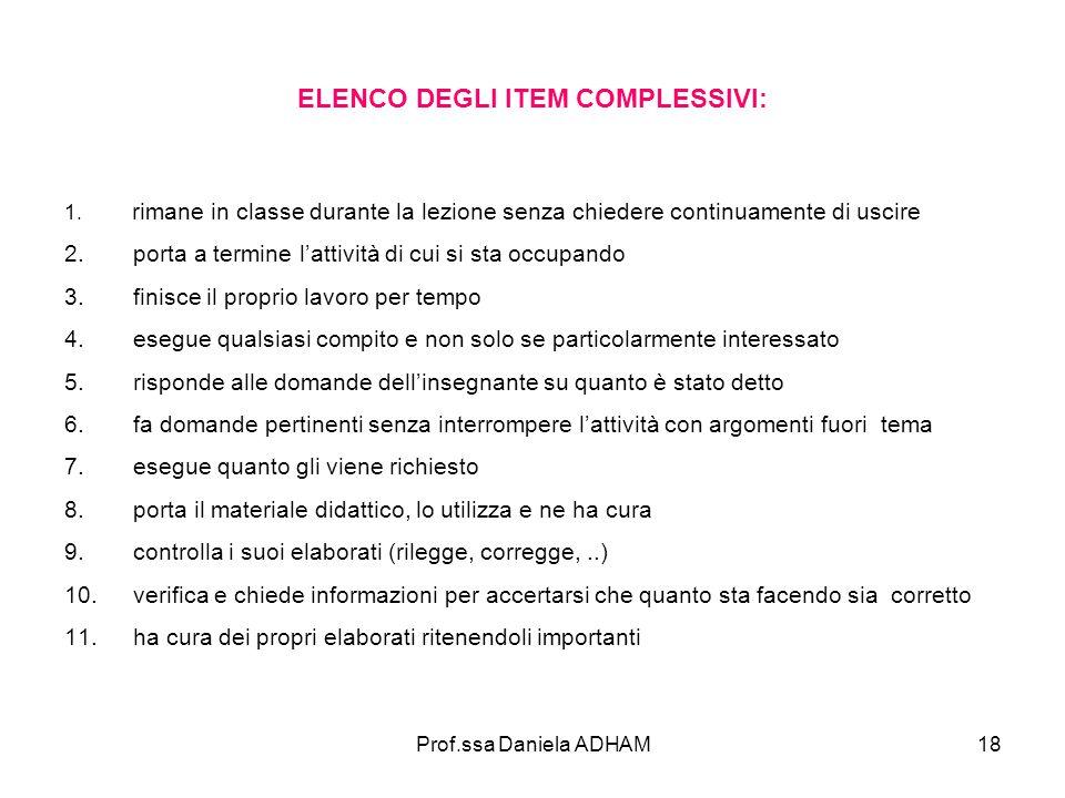 Prof.ssa Daniela ADHAM18 ELENCO DEGLI ITEM COMPLESSIVI: 1. rimane in classe durante la lezione senza chiedere continuamente di uscire 2. porta a termi