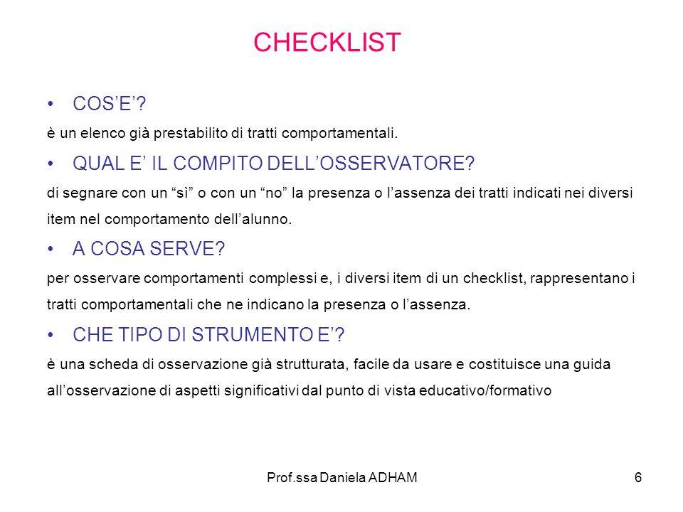 Prof.ssa Daniela ADHAM6 CHECKLIST COS'E'? è un elenco già prestabilito di tratti comportamentali. QUAL E' IL COMPITO DELL'OSSERVATORE? di segnare con