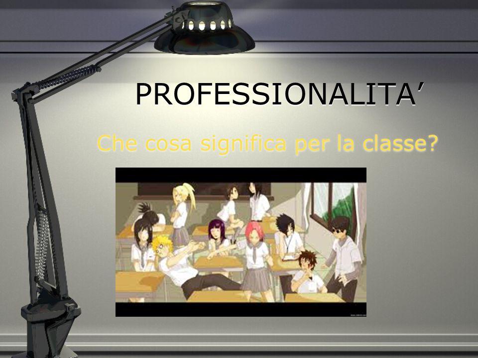 PROFESSIONALITA' Che cosa significa per la classe?